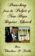 Preaching from the Pulpit of New Hope Baptist Church - Fields, Rev Theodore P.
