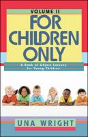 For Children Only, Volume II: A Book of Object Lessons for Young Children - Wright, Una
