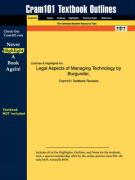 Outlines & Highlights for Legal Aspects of Managing Technology by Burgunder, ISBN: 0324153708