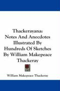 Thackerayana: Notes and Anecdotes Illustrated by Hundreds of Sketches by William Makepeace Thackeray - Thackeray, William Makepeace