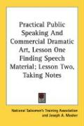 Practical Public Speaking and Commercial Dramatic Art, Lesson One Finding Speech Material; Lesson Two, Taking Notes - National Salesmen's Training Association; Mosher, Joseph A.