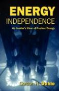 Energy Independence: An Insider's View of Nuclear Energy - Dahle, Gordon H.