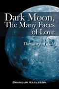 Dark Moon, the Many Faces of Love: The Story of Alda - Karlsson, Brandur