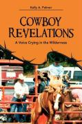 Cowboy Revelations: A Voice Crying in the Wilderness - Palmer, Kelly A.