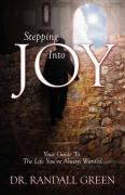 Stepping Into Joy: Your Guide to the Life You've Always Wanted