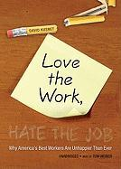 Love the Work, Hate the Job: Why America's Best Workers Are More Unhappy Than Ever - Kusnet, David