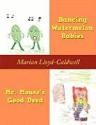 Dancing Watermelon Babies and Mr. Mouse's Good Deed - Lloyd-Caldwell, Marian