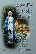 How the Catholic Prays: The Difference - Parsons, Evelyn C.