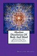 Absolute Dissolution of Body and Mind - Hughes, Marilynn