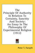 The Principle of Authority in Relation to Certainty, Sanctity and Society: An Essay in the Philosophy of Experimental Religion (1912) - Forsyth, Peter T.