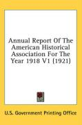 Annual Report of the American Historical Association for the Year 1918 V1 (1921) - U. S. Government Printing Office, Govern