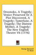Oroonoko, a Tragedy; Venice Preserved or a Plot Discovered, a Tragedy; Tamerlane, a Tragedy; The Distrest Mother, a Tragedy: The New English Theatre V - Barnwell, George; Rowe, N.; Otway, MR