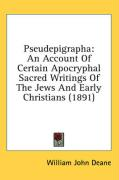 Pseudepigrapha: An Account of Certain Apocryphal Sacred Writings of the Jews and Early Christians (1891) - Deane, William John