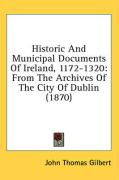 Historic and Municipal Documents of Ireland, 1172-1320: From the Archives of the City of Dublin (1870) - Gilbert, John Thomas