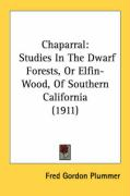 Chaparral: Studies in the Dwarf Forests, or Elfin-Wood, of Southern California (1911)