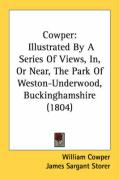 Cowper: Illustrated by a Series of Views, In, or Near, the Park of Weston-Underwood, Buckinghamshire (1804)