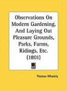 Observations on Modern Gardening, and Laying Out Pleasure Grounds, Parks, Farms, Ridings, Etc. (1801) - Whately, Thomas