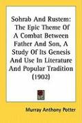 Sohrab and Rustem: The Epic Theme of a Combat Between Father and Son, a Study of Its Genesis and Use in Literature and Popular Tradition - Potter, Murray Anthony