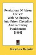 Revelations of Prison Life V2: With an Enquiry Into Prison Discipline and Secondary Punishments (1856) - Chesterton, George Laval