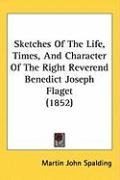 Sketches of the Life, Times, and Character of the Right Reverend Benedict Joseph Flaget (1852) - Spalding, Martin John