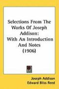 Selections from the Works of Joseph Addison: With an Introduction and Notes (1906) - Addison, Joseph