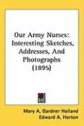 Our Army Nurses: Interesting Sketches, Addresses, and Photographs (1895)