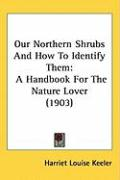 Our Northern Shrubs and How to Identify Them: A Handbook for the Nature Lover (1903) - Keeler, Harriet Louise