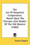 The Art of Oratorical Composition: Based Upon the Precepts and Models of the Old Masters (1885) - Coppens, Charles