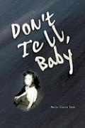 Don't Tell Baby: A Survivor's Tale - Peck, Marie Claire