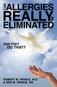 Can Allergies Really Be Eliminated: Can They Do That? - Prince M. D. , Robert M.; Prince R. N. , Iris W.