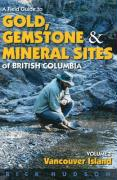 A Field Guide to Gold, Gemstones and Minerals, Volume 1: Vancouver Island