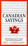 Canadian Sayings 2: 1,000 Folk Sayings Used by Canadians - Casselman, Bill