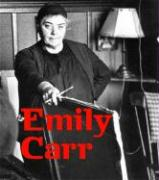 Emily Carr: New Perspectives on a Canadian Icon