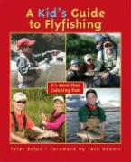 A Kid's Guide to Flyfishing: It's More Than Catching Fish - Befus, Tyler