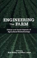 Engineering the Farm: The Social and Ethical Aspects of Agricultural Biotechnology