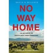 No Way Home: The Decline of the World's Great Animal Migrations - Wilcove, David S.