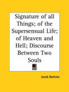 Signature of All Things; Of the Supersensual Life; Of Heaven and Hell; Discourse Between Two Souls