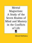 Mental Magnetism: A Study of the Seven Realms of Mind and Mastery in the Conflicts of Life