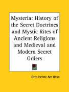 Mysteria: History of the Secret Doctrines and Mystic Rites of Ancient Religions and Medieval and Modern Secret Orders