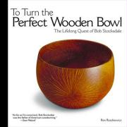 To Turn the Perfect Wooden Bowl: The Lifelong Quest of Bob Stocksdale