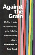Against the Grain: The New Criterion on Art and Intellect at the End of the Twentieth Century