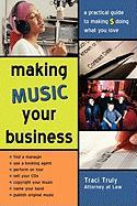 Making Music Your Business: A Pratical Guide to Making $ Doing What You Love