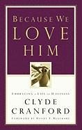 Because We Love Him: Embracing a Life of Holiness - Cranford, Clyde