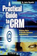 A Practical Guide to Crm: Building More Profitable Customer Relationships