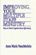 Improving Your Multiple Staff Ministry - Nuechterlein, Anne Marie