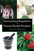 International Regulation of Natural Health Products - Harrison, John R.