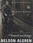 Algren at Sea: Who Lost an American? & Notes from a Sea Diary: Travel Writings
