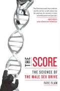 The Score: The Science of the Male Sex Drive - Flam, Faye