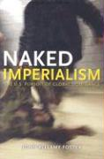 Naked Imperialism: The U.S. Pursuit of Global Dominance