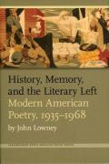 History, Memory, and the Literary Left: Modern American Poetry, 1935-1968